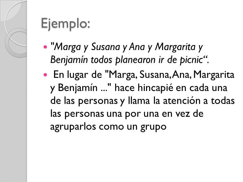 Ejemplo: Marga y Susana y Ana y Margarita y Benjamín todos planearon ir de picnic .