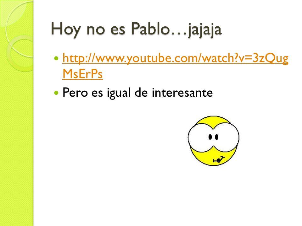 Hoy no es Pablo…jajaja http://www.youtube.com/watch v=3zQug MsErPs