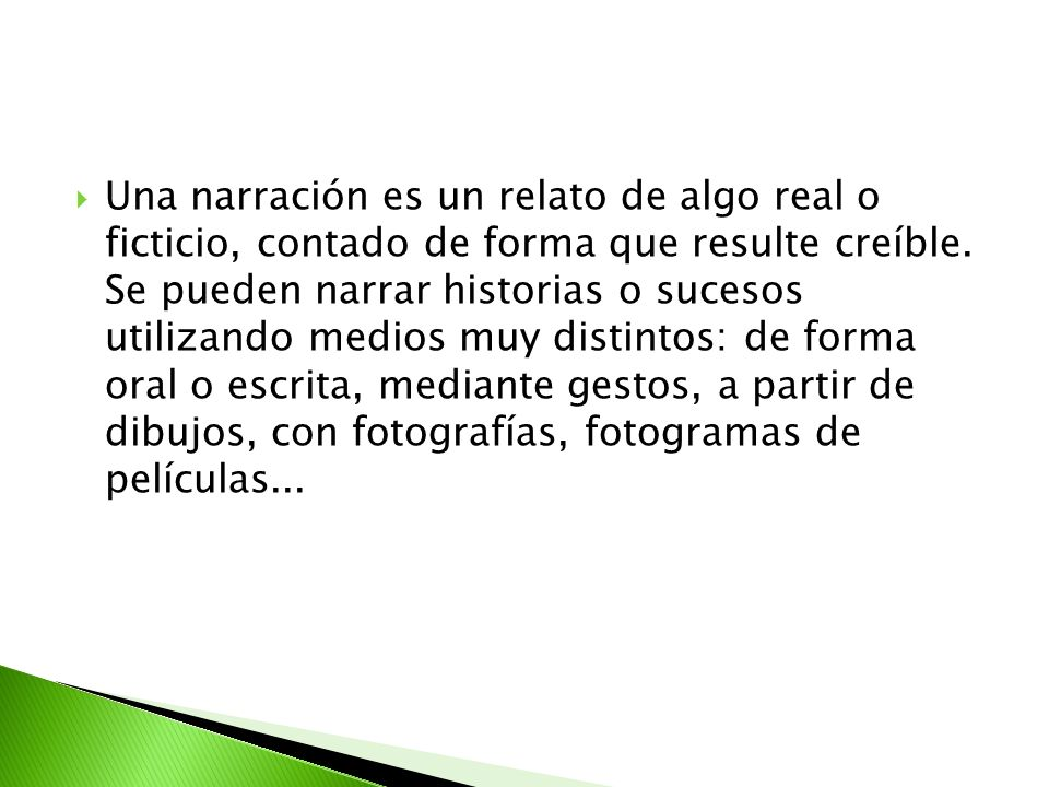 Una narración es un relato de algo real o ficticio, contado de forma que resulte creíble.