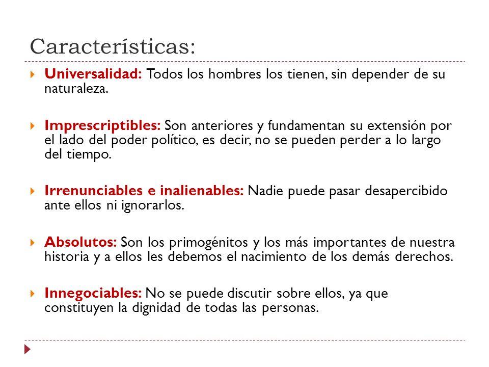 Características: Universalidad: Todos los hombres los tienen, sin depender de su naturaleza.