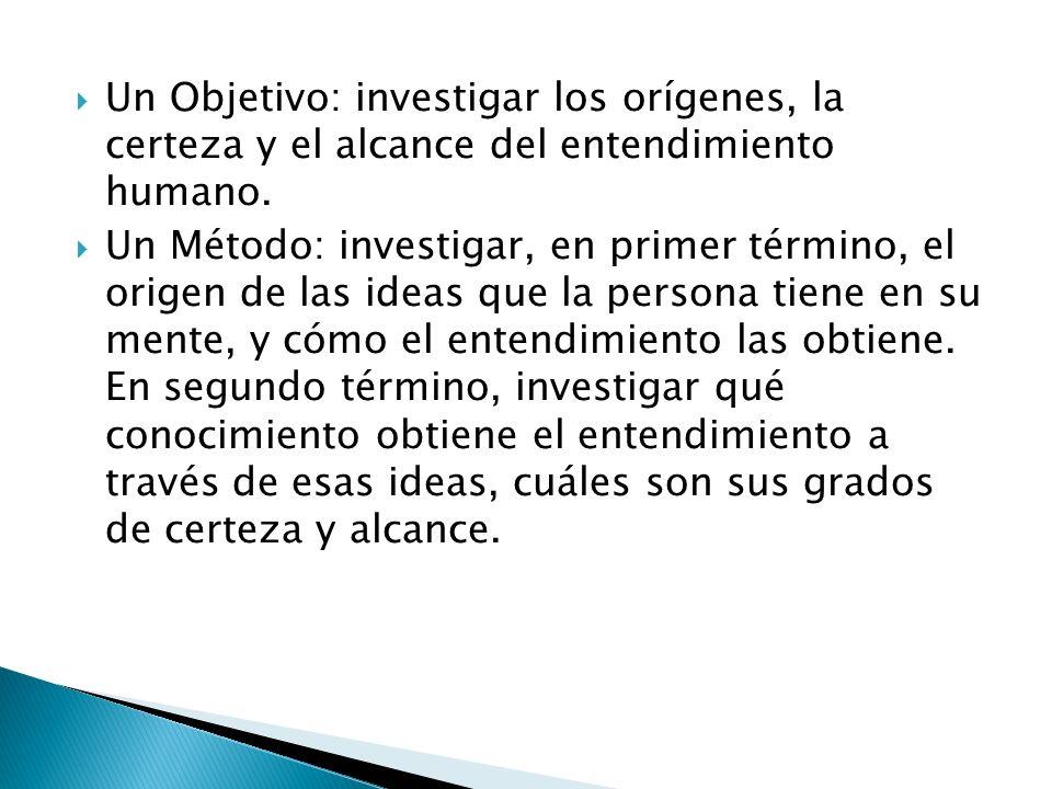 Un Objetivo: investigar los orígenes, la certeza y el alcance del entendimiento humano.