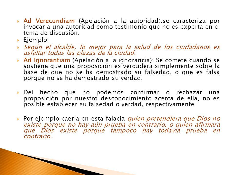Ad Verecundiam (Apelación a la autoridad):se caracteriza por invocar a una autoridad como testimonio que no es experta en el tema de discusión.