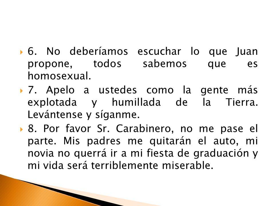 6. No deberíamos escuchar lo que Juan propone, todos sabemos que es homosexual.
