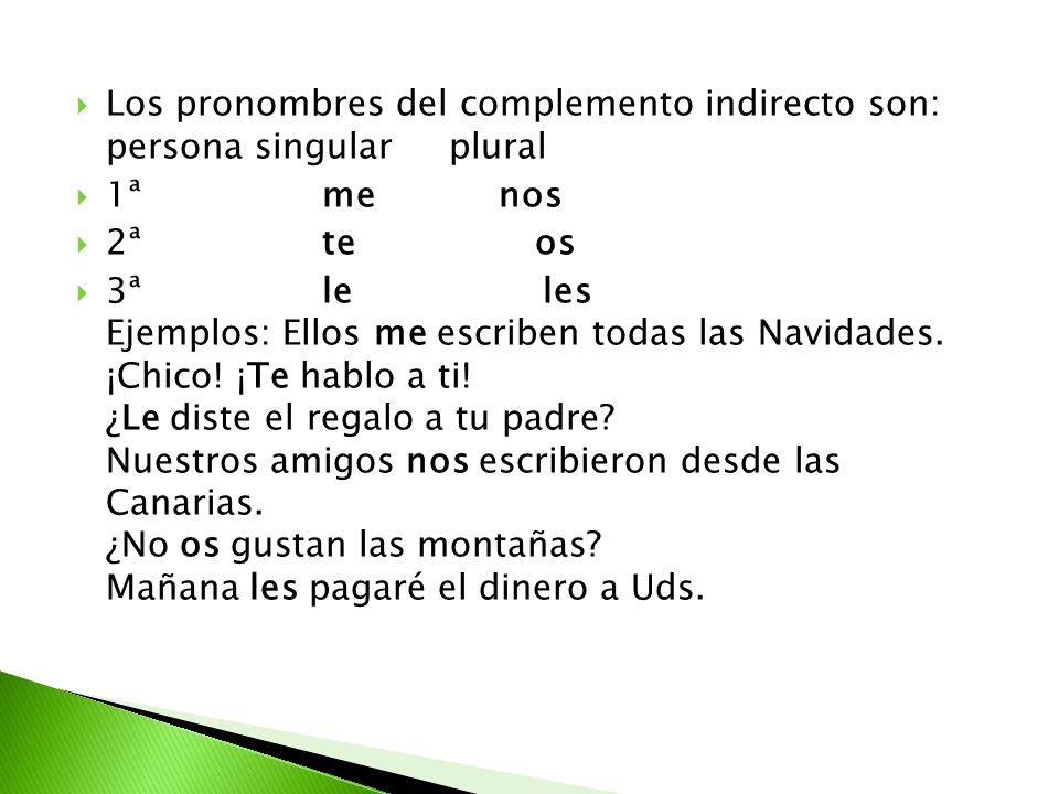 Los pronombres del complemento indirecto son: persona singular plural