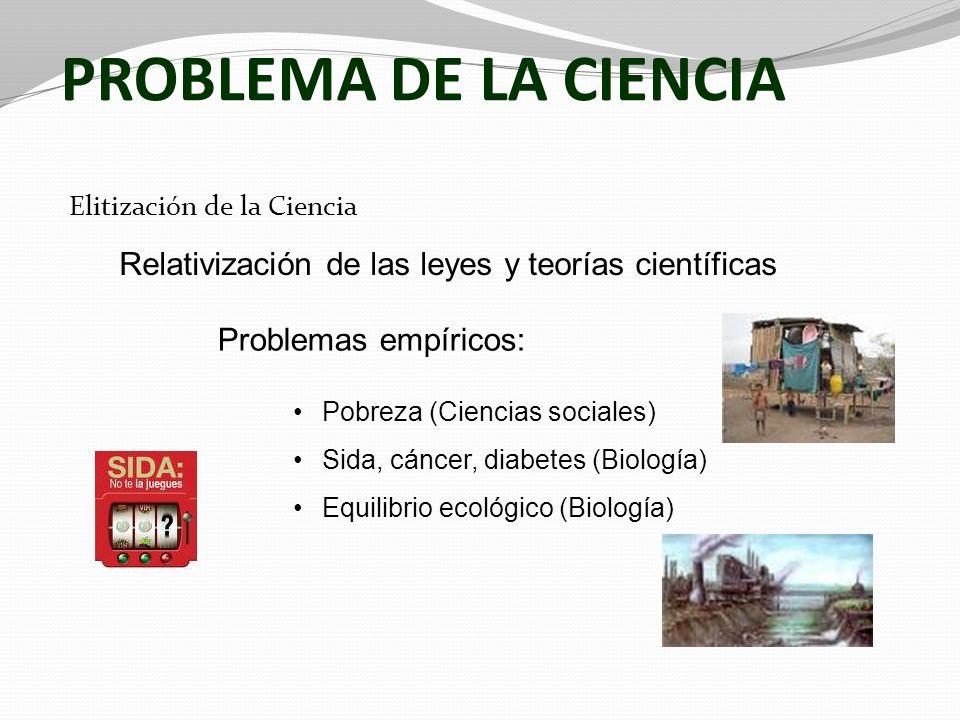 PROBLEMA DE LA CIENCIAElitización de la Ciencia. Relativización de las leyes y teorías científicas.