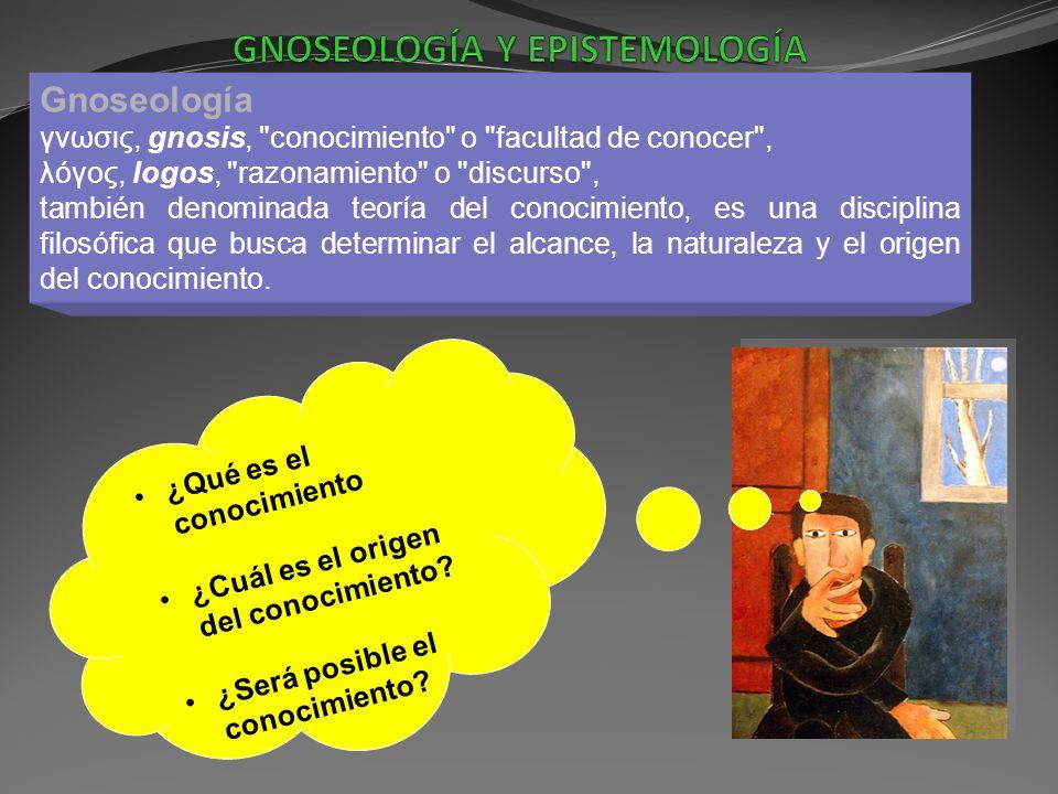 GNOSEOLOGÍA Y EPISTEMOLOGÍA