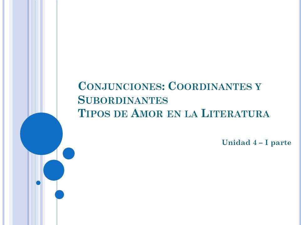 Conjunciones: Coordinantes y Subordinantes Tipos de Amor en la Literatura