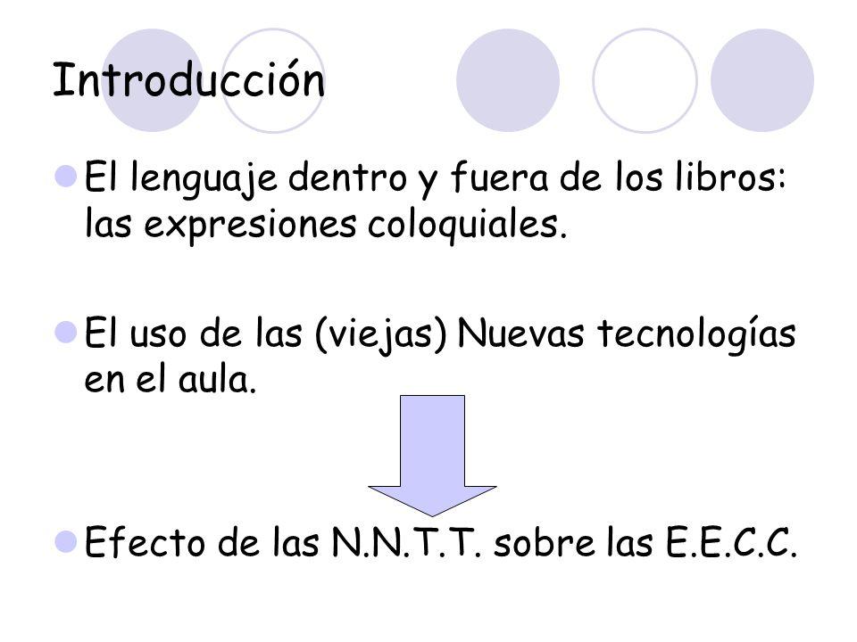 Introducción El lenguaje dentro y fuera de los libros: las expresiones coloquiales. El uso de las (viejas) Nuevas tecnologías en el aula.