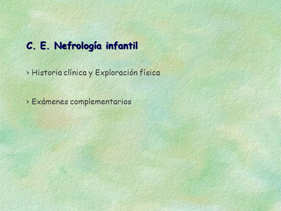 C. E. Nefrología infantil