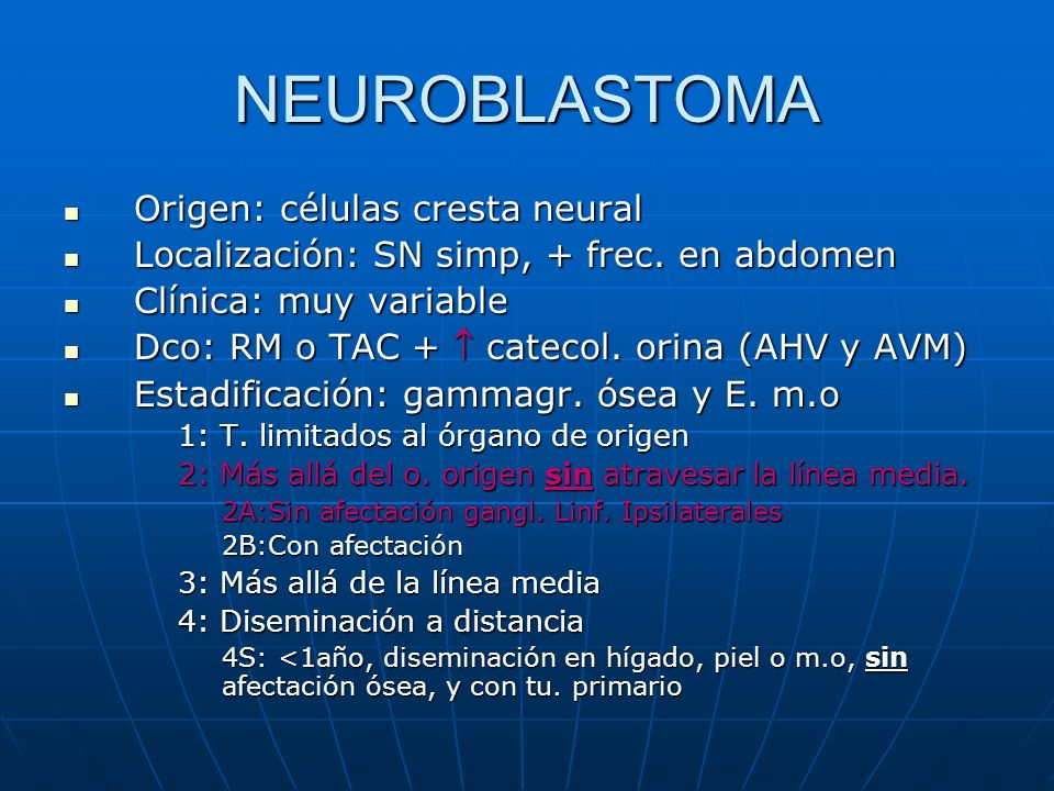 NEUROBLASTOMA Origen: células cresta neural