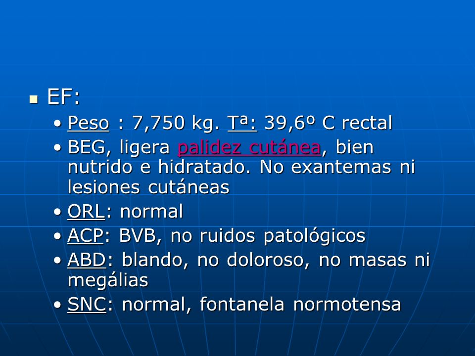 EF: Peso : 7,750 kg. Tª: 39,6º C rectal