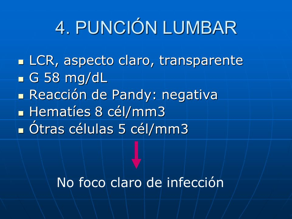 4. PUNCIÓN LUMBAR LCR, aspecto claro, transparente G 58 mg/dL