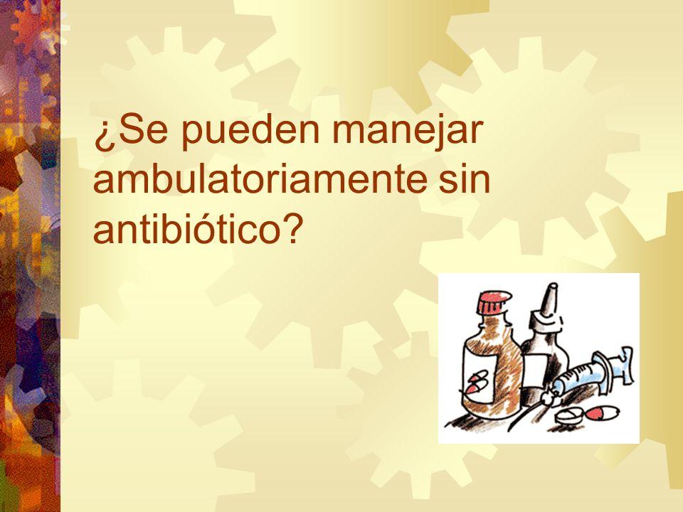 ¿Se pueden manejar ambulatoriamente sin antibiótico