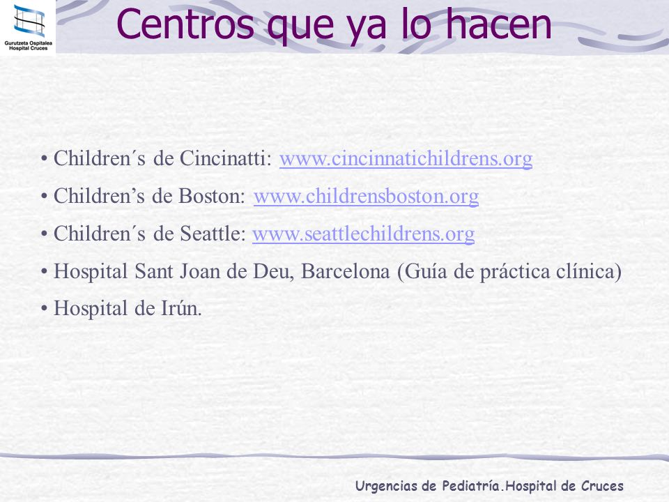 Centros que ya lo hacen Children´s de Cincinatti: www.cincinnatichildrens.org. Children's de Boston: www.childrensboston.org.