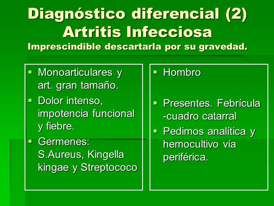 Diagnóstico diferencial (2) Artritis Infecciosa Imprescindible descartarla por su gravedad.