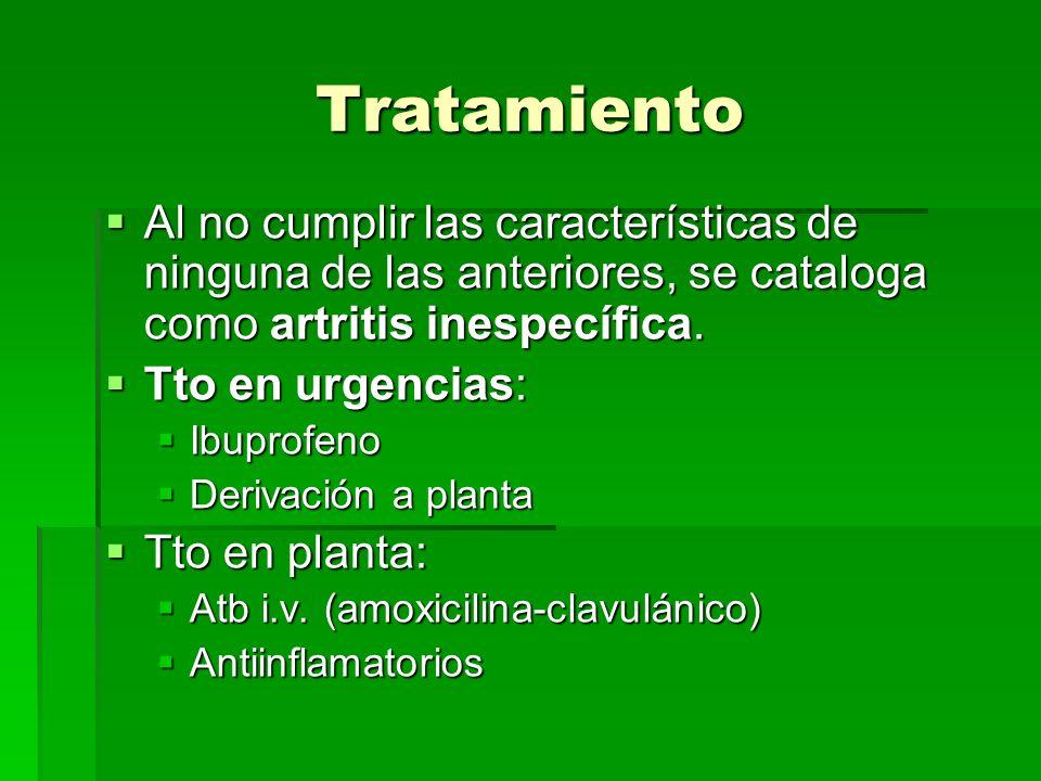 TratamientoAl no cumplir las características de ninguna de las anteriores, se cataloga como artritis inespecífica.