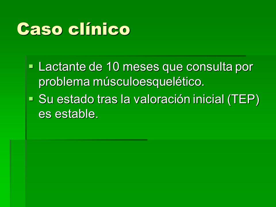 Caso clínico Lactante de 10 meses que consulta por problema músculoesquelético.