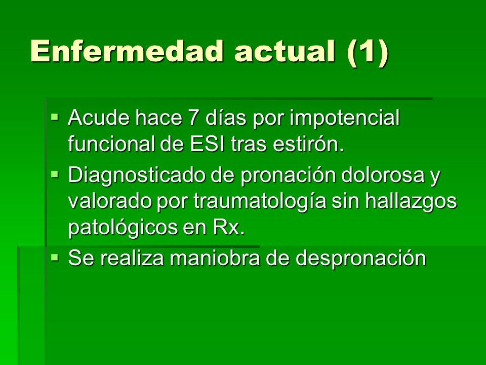 Enfermedad actual (1) Acude hace 7 días por impotencial funcional de ESI tras estirón.