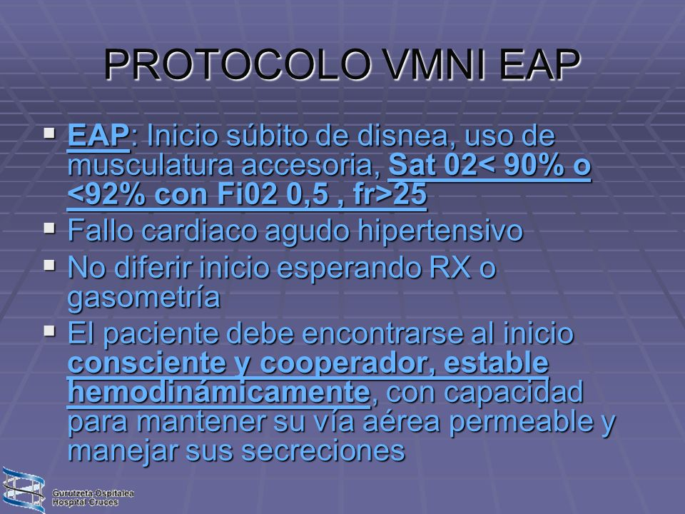 PROTOCOLO VMNI EAP EAP: Inicio súbito de disnea, uso de musculatura accesoria, Sat 02< 90% o <92% con Fi02 0,5 , fr>25.