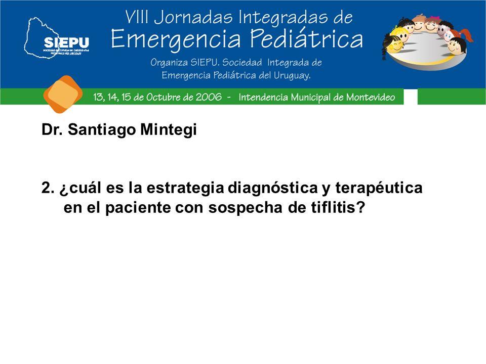 Dr. Santiago Mintegi 2. ¿cuál es la estrategia diagnóstica y terapéutica.