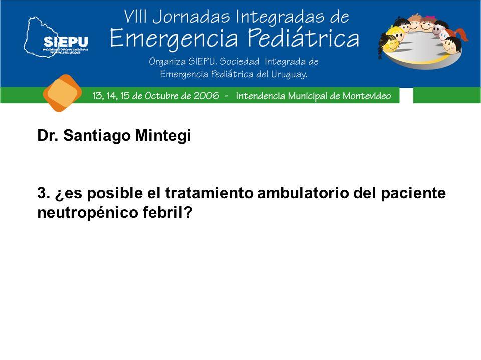 Dr. Santiago Mintegi 3. ¿es posible el tratamiento ambulatorio del paciente neutropénico febril