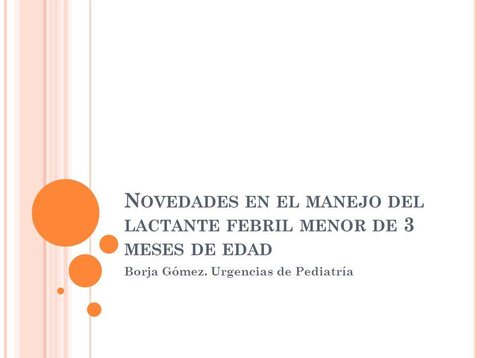 Novedades en el manejo del lactante febril menor de 3 meses de edad