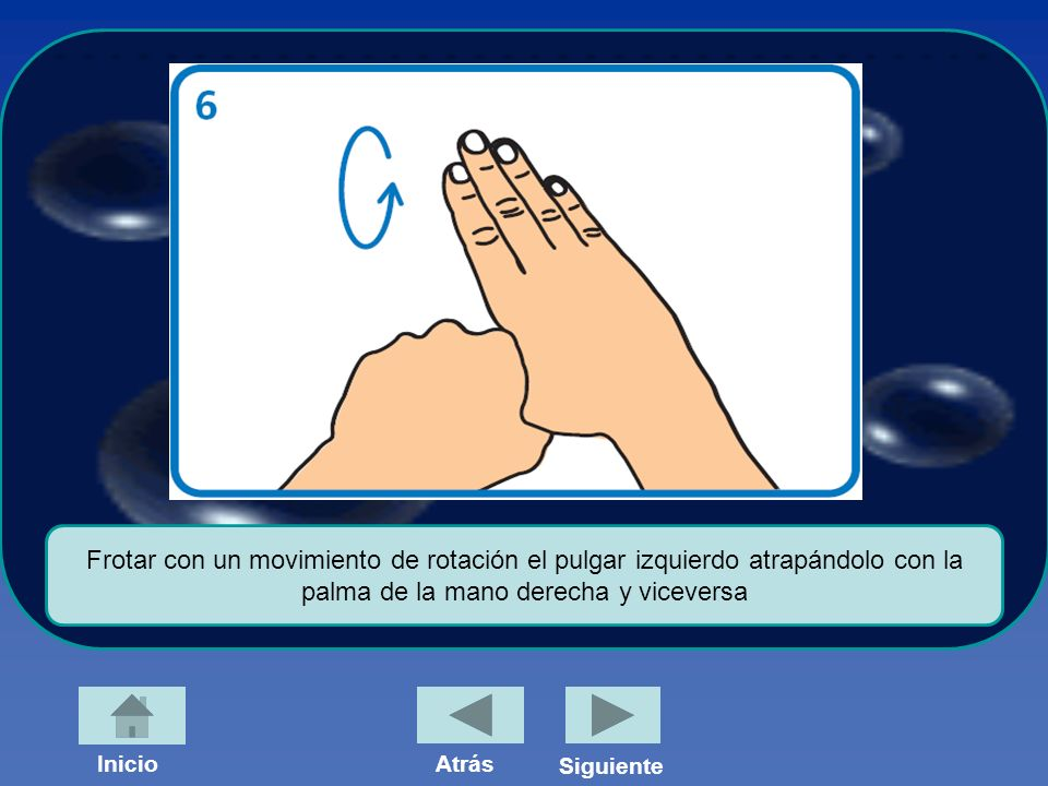 Frotar con un movimiento de rotación el pulgar izquierdo atrapándolo con la palma de la mano derecha y viceversa