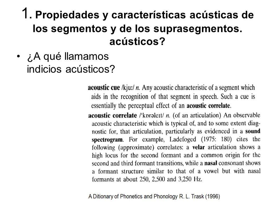 1. Propiedades y características acústicas de los segmentos y de los suprasegmentos. acústicos