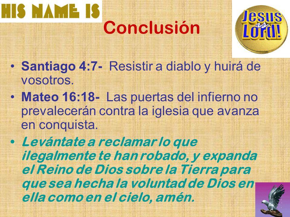 Conclusión Santiago 4:7- Resistir a diablo y huirá de vosotros.