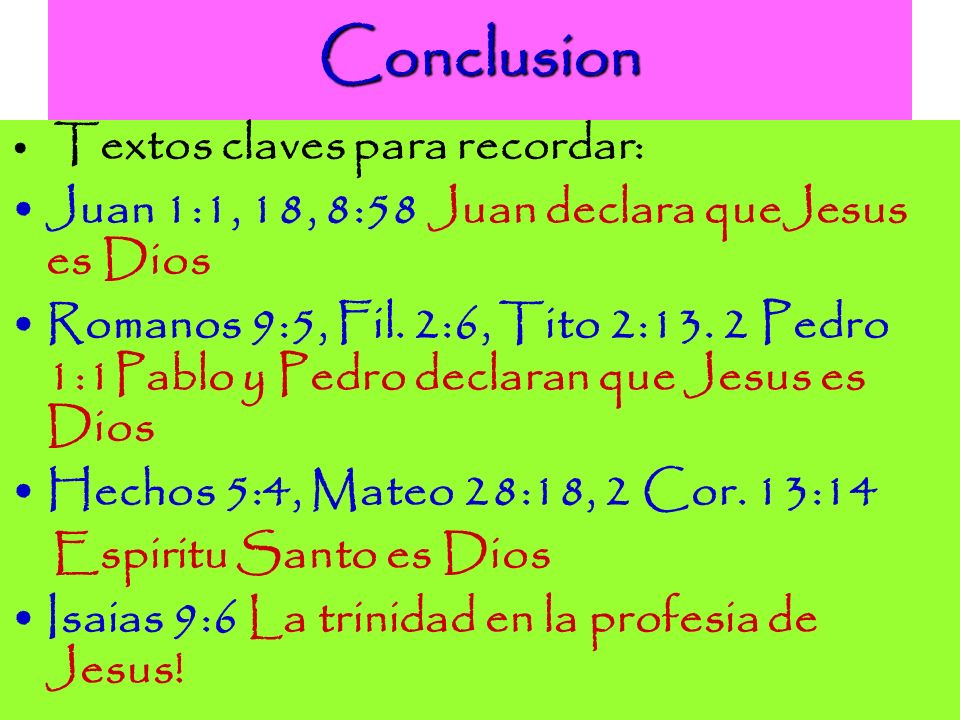 Conclusion Juan 1:1, 18, 8:58 Juan declara queJesus es Dios