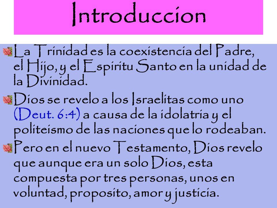 IntroduccionLa Trinidad es la coexistencia del Padre, el Hijo, y el Espiritu Santo en la unidad de la Divinidad.