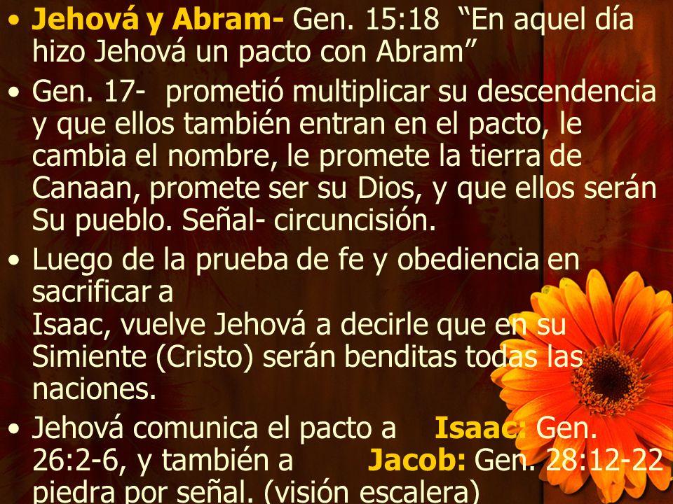 Jehová y Abram- Gen. 15:18 En aquel día hizo Jehová un pacto con Abram