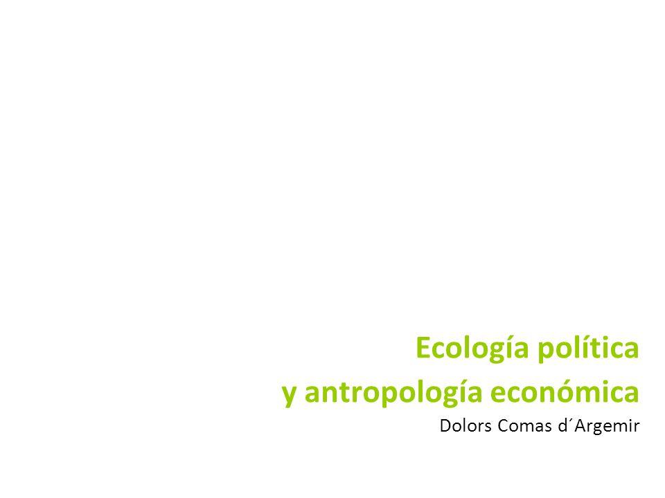 Ecología política y antropología económica Dolors Comas d´Argemir