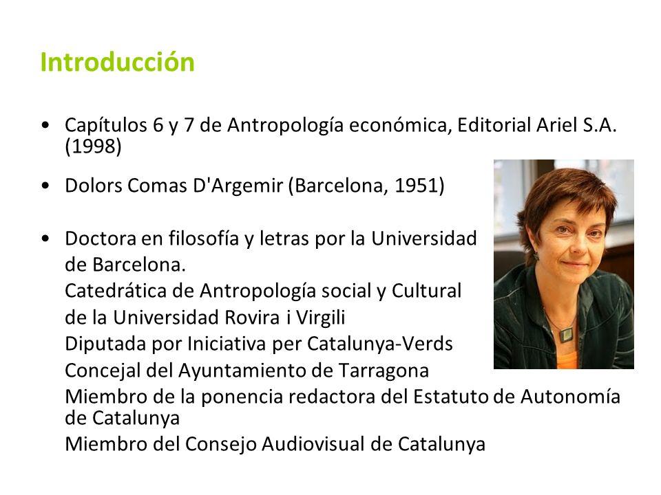 IntroducciónCapítulos 6 y 7 de Antropología económica, Editorial Ariel S.A. (1998) Dolors Comas D Argemir (Barcelona, 1951)