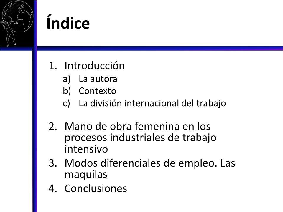 Índice Introducción. La autora. Contexto. La división internacional del trabajo.
