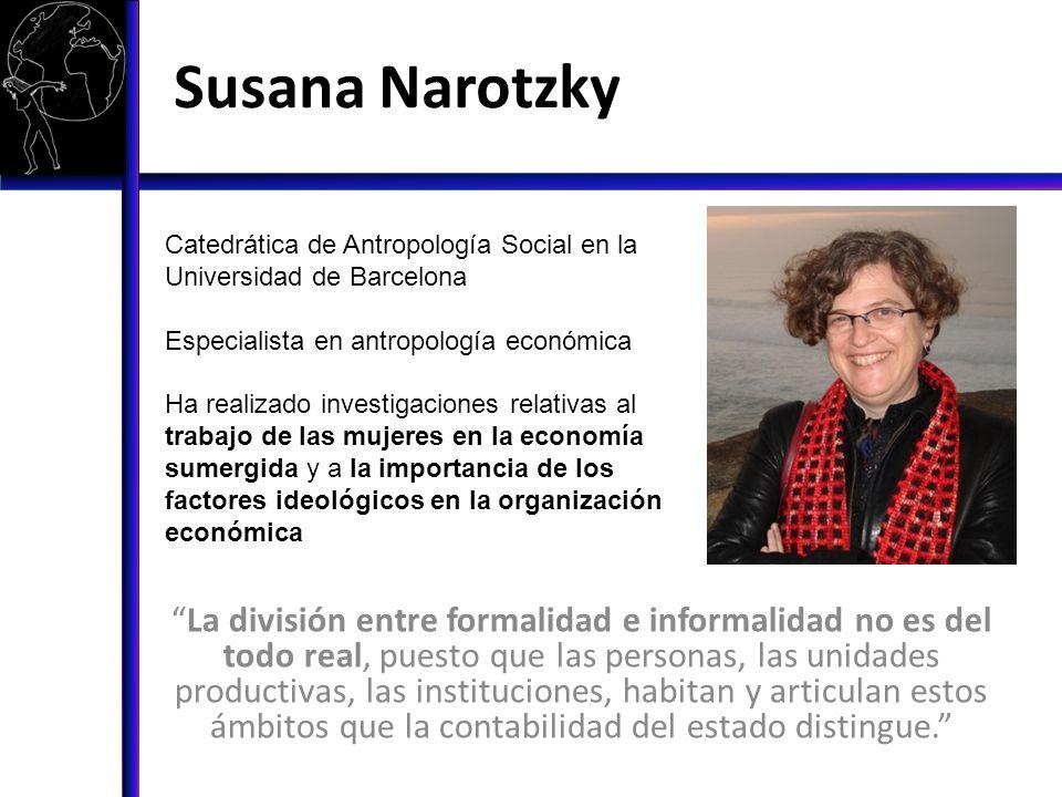 Susana Narotzky Catedrática de Antropología Social en la Universidad de Barcelona. Especialista en antropología económica.