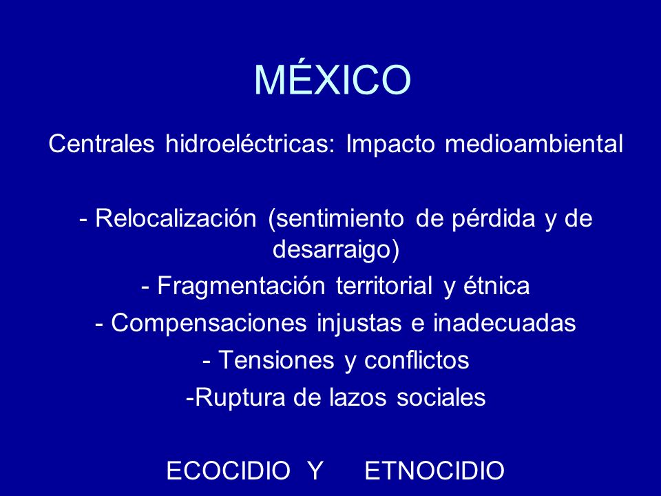 MÉXICO Centrales hidroeléctricas: Impacto medioambiental