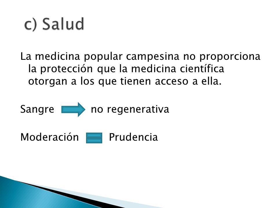 c) Salud La medicina popular campesina no proporciona la protección que la medicina científica otorgan a los que tienen acceso a ella.