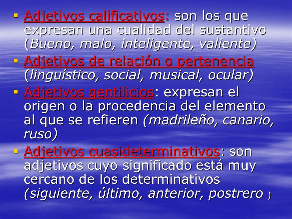 Adjetivos calificativos: son los que expresan una cualidad del sustantivo (Bueno, malo, inteligente, valiente)