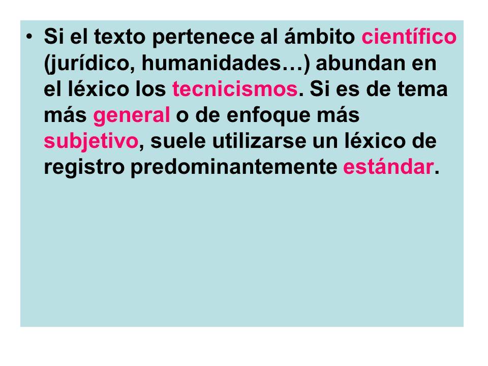 Si el texto pertenece al ámbito científico (jurídico, humanidades…) abundan en el léxico los tecnicismos.