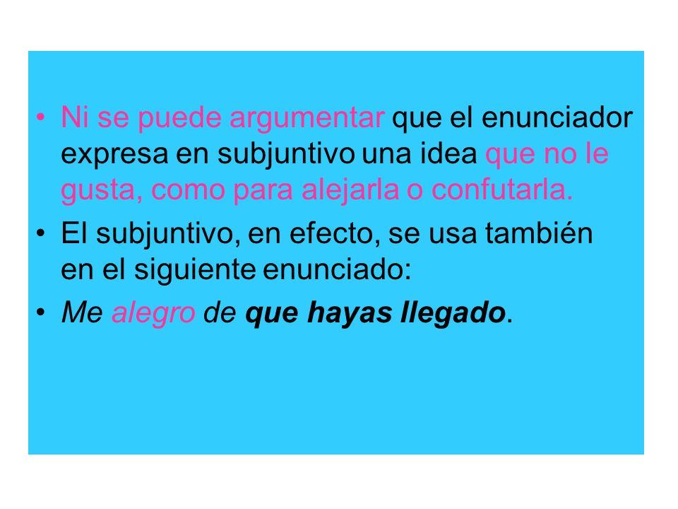 Ni se puede argumentar que el enunciador expresa en subjuntivo una idea que no le gusta, como para alejarla o confutarla.