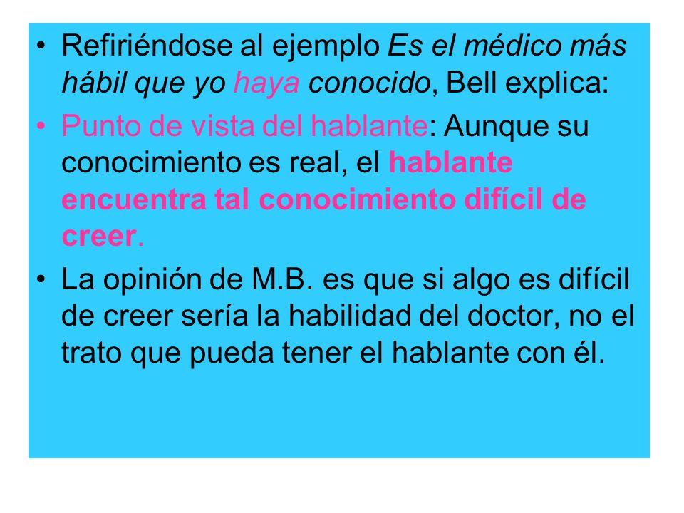 Refiriéndose al ejemplo Es el médico más hábil que yo haya conocido, Bell explica: