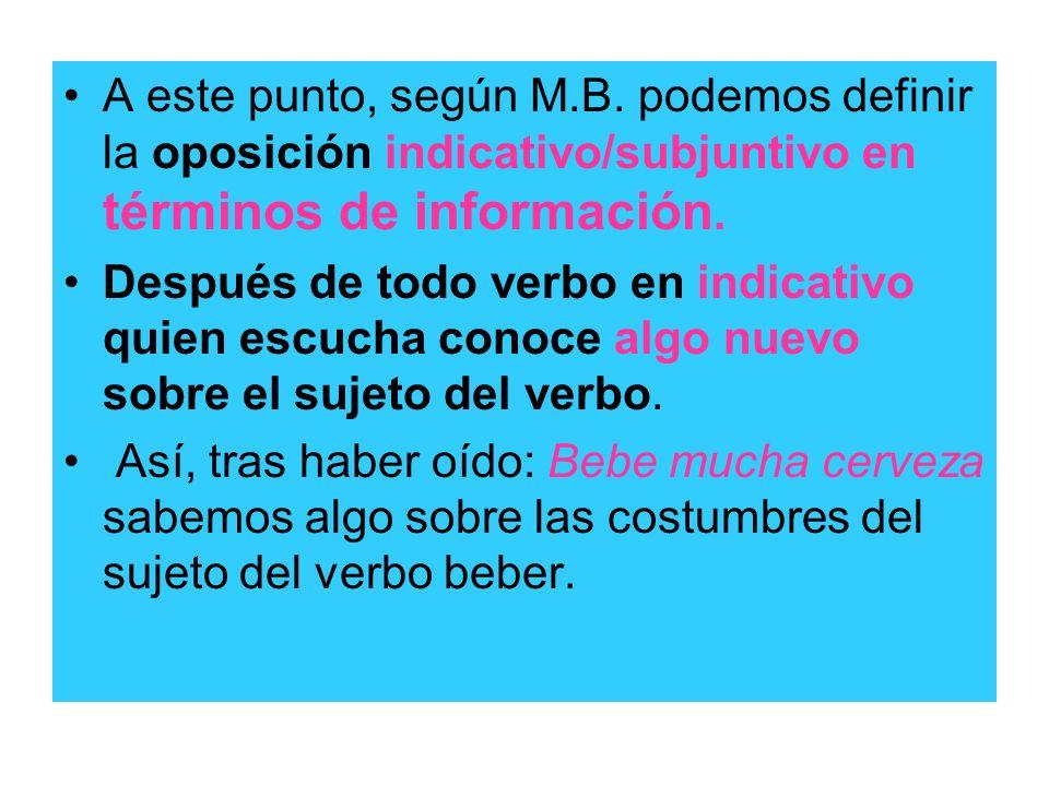 A este punto, según M.B. podemos definir la oposición indicativo/subjuntivo en términos de información.