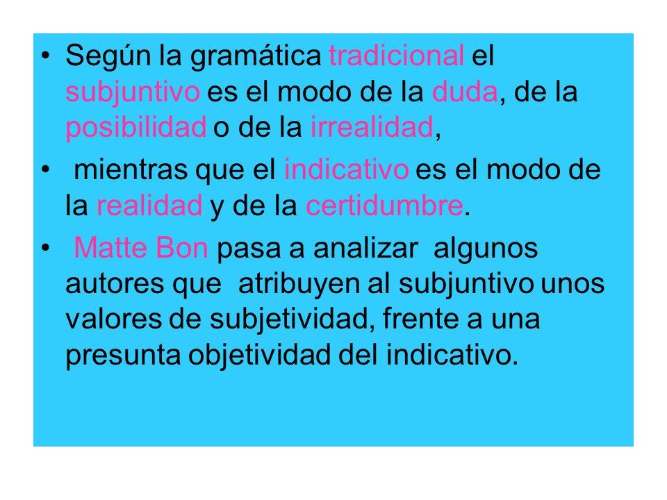 Según la gramática tradicional el subjuntivo es el modo de la duda, de la posibilidad o de la irrealidad,
