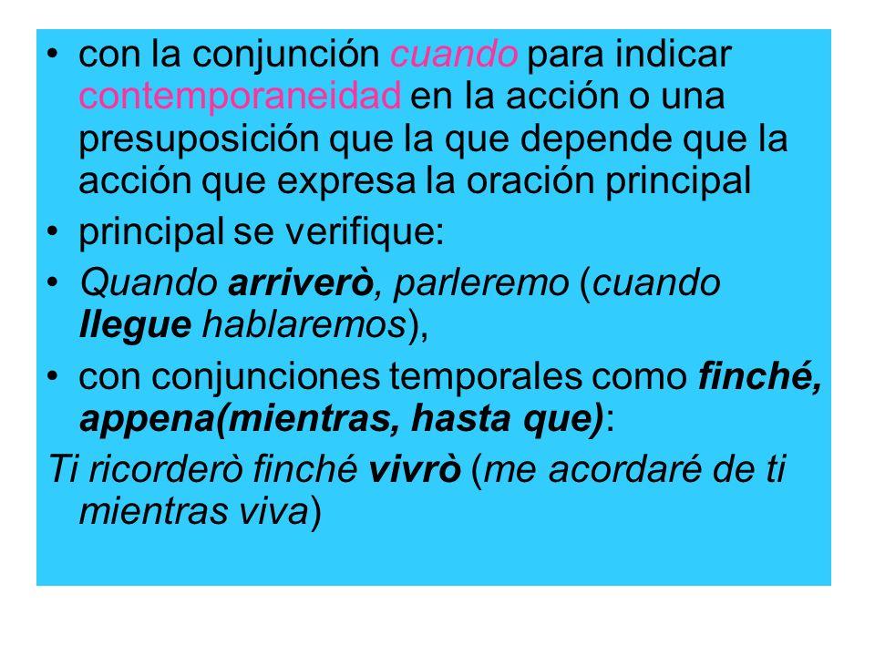con la conjunción cuando para indicar contemporaneidad en la acción o una presuposición que la que depende que la acción que expresa la oración principal
