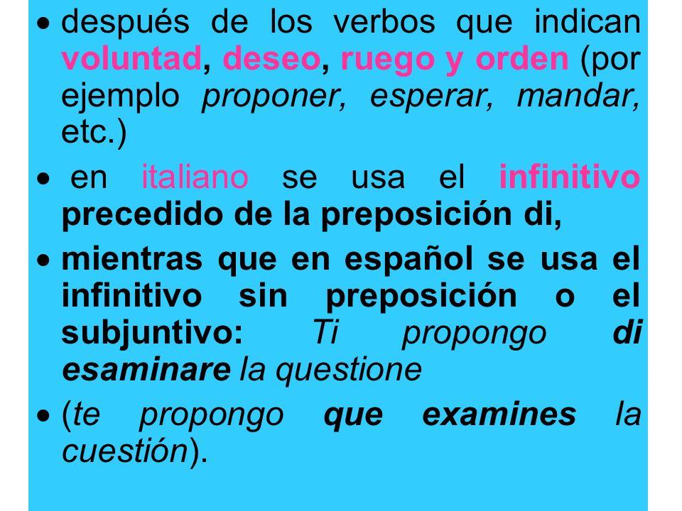 después de los verbos que indican voluntad, deseo, ruego y orden (por ejemplo proponer, esperar, mandar, etc.)