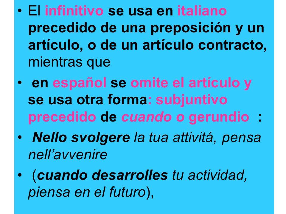 El infinitivo se usa en italiano precedido de una preposición y un artículo, o de un artículo contracto, mientras que