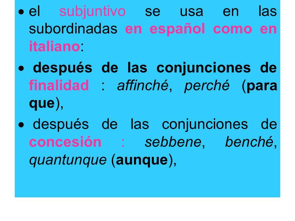 el subjuntivo se usa en las subordinadas en español como en italiano: