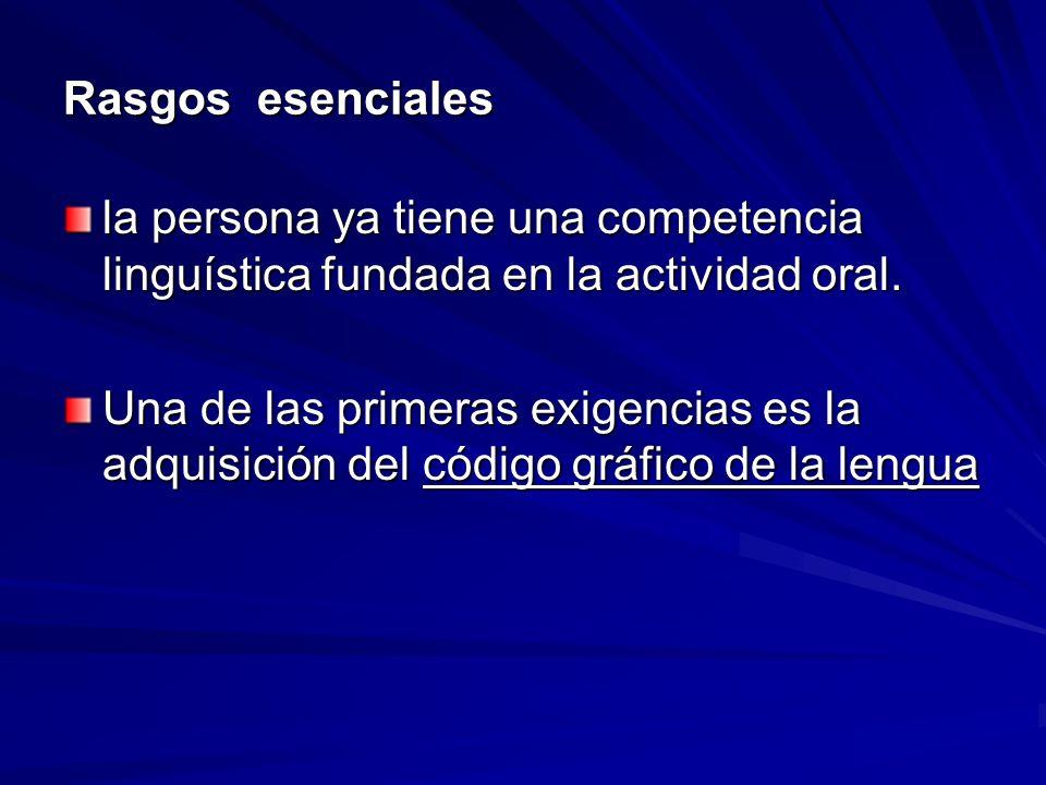 Rasgos esenciales la persona ya tiene una competencia linguística fundada en la actividad oral.