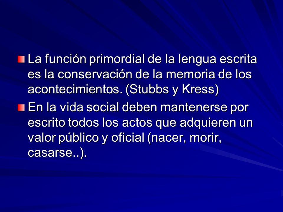La función primordial de la lengua escrita es la conservación de la memoria de los acontecimientos. (Stubbs y Kress)